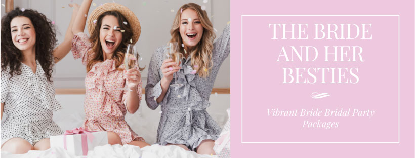 Bridal Party packages for the bride and her friends